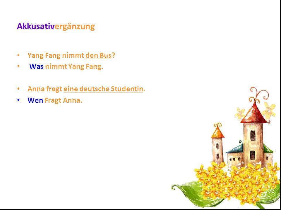 Akkusativergänzung Yang Fang nimmt den Bus Was nimmt Yang Fang.