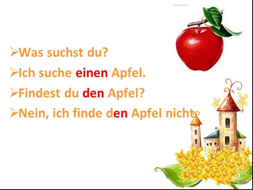 Was suchst du Ich suche einen Apfel. Findest du den Apfel Nein, ich finde den Apfel nicht.