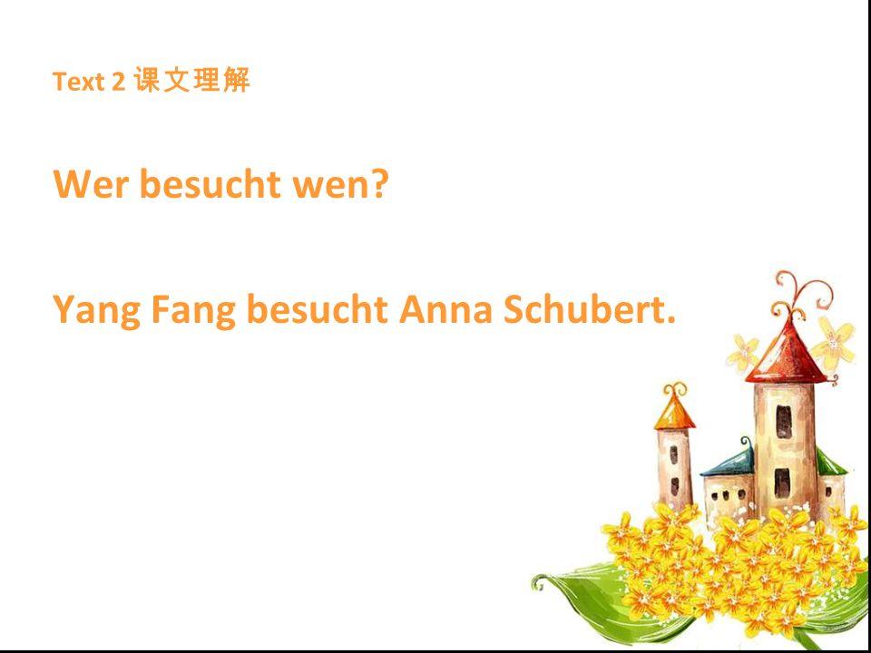 Yang Fang besucht Anna Schubert.
