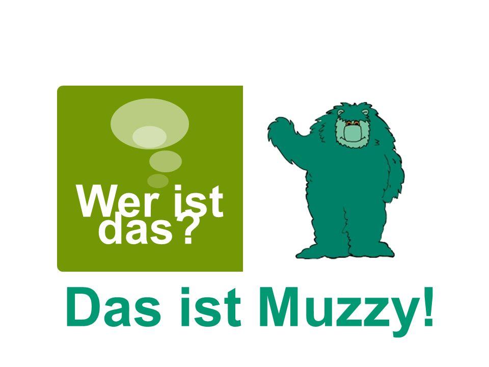 Wer ist das Das ist Muzzy!