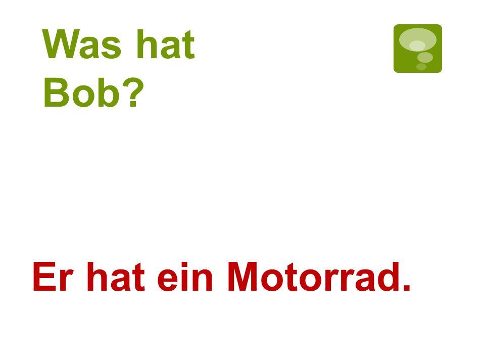 Was hat Bob Er hat ein Motorrad.