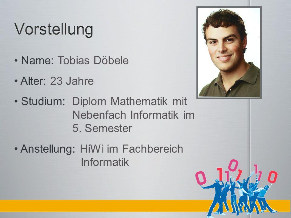 Vorstellung Name: Tobias Döbele Alter: 23 Jahre