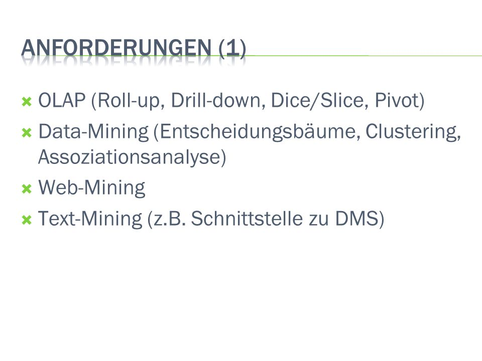 Anforderungen (1) OLAP (Roll-up, Drill-down, Dice/Slice, Pivot)