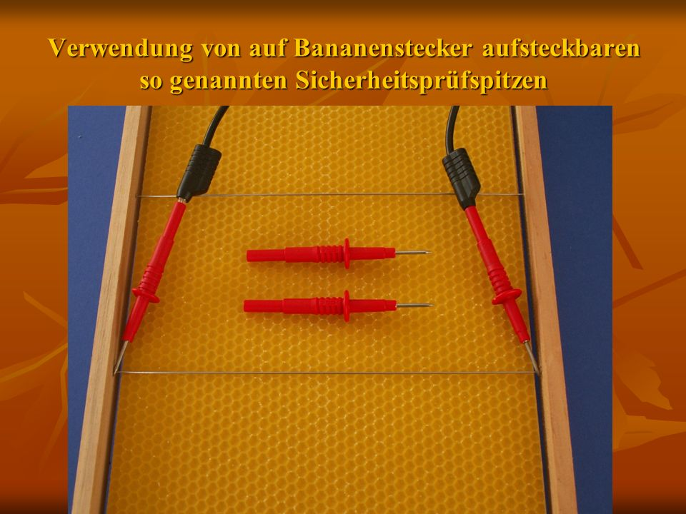 Verwendung von auf Bananenstecker aufsteckbaren so genannten Sicherheitsprüfspitzen