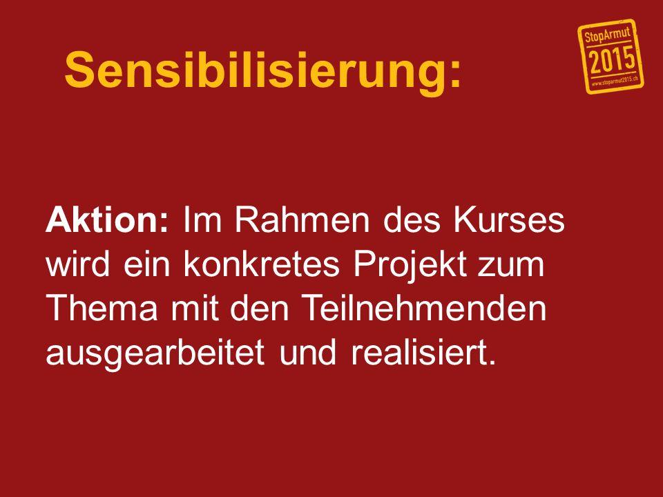 21.12.10 Sensibilisierung: Aktion: Im Rahmen des Kurses wird ein konkretes Projekt zum Thema mit den Teilnehmenden ausgearbeitet und realisiert.