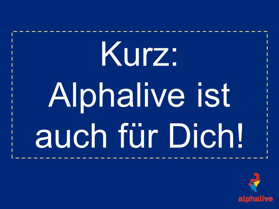 Alphalive ist auch für Dich!