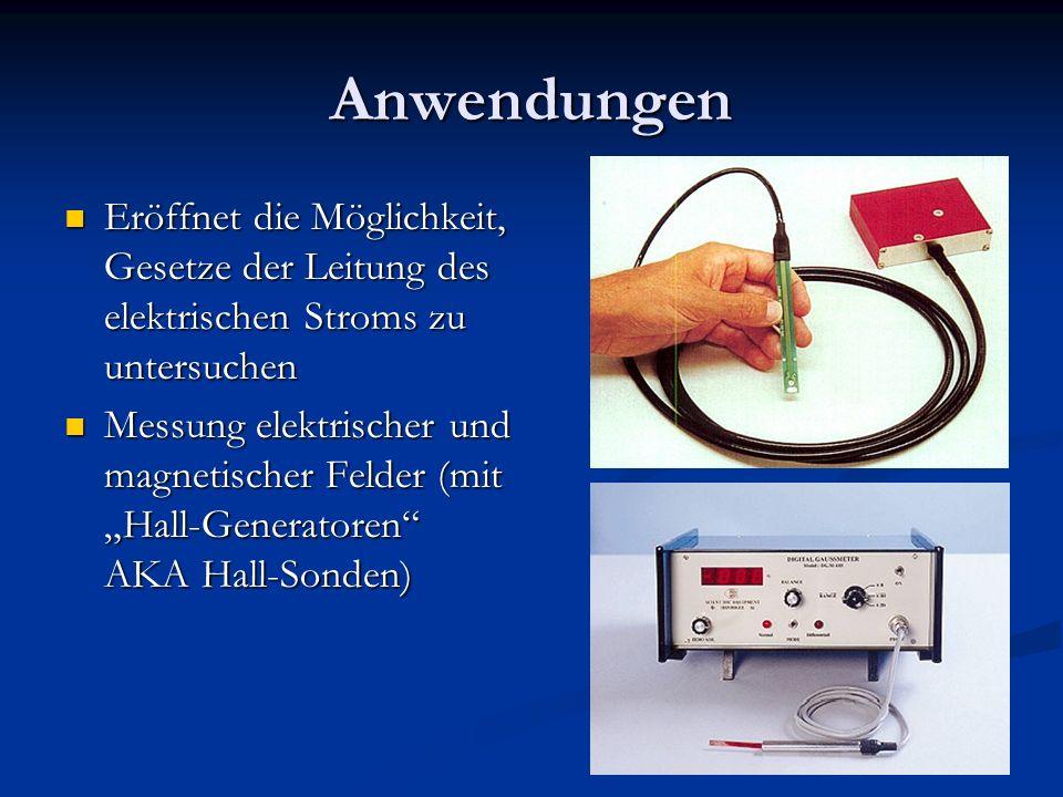 Anwendungen Eröffnet die Möglichkeit, Gesetze der Leitung des elektrischen Stroms zu untersuchen.