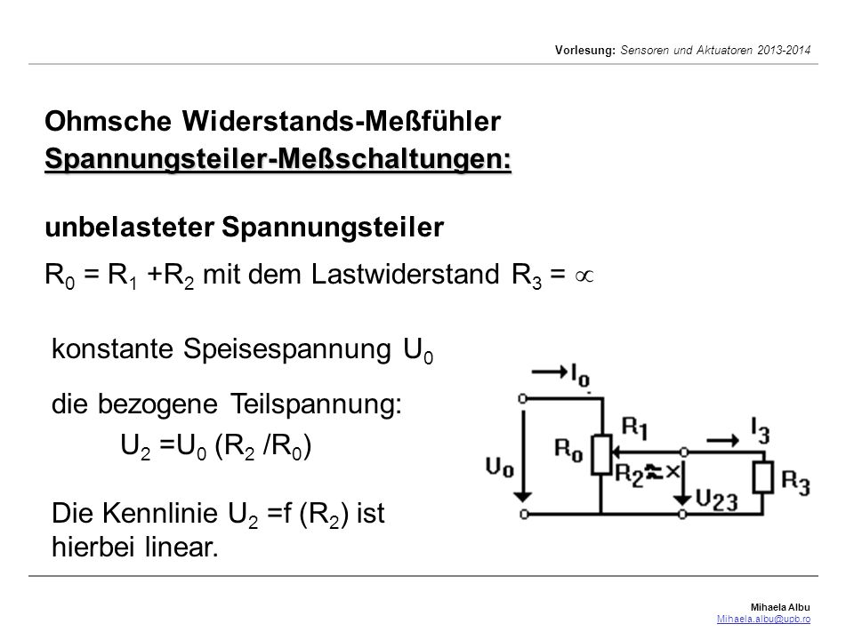 Ohmsche Widerstands-Meßfühler Spannungsteiler-Meßschaltungen: unbelasteter Spannungsteiler R0 = R1 +R2 mit dem Lastwiderstand R3 = 