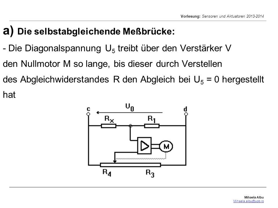 a) Die selbstabgleichende Meßbrücke: - Die Diagonalspannung U5 treibt über den Verstärker V den Nullmotor M so lange, bis dieser durch Verstellen des Abgleichwiderstandes R den Abgleich bei U5 = 0 hergestellt hat