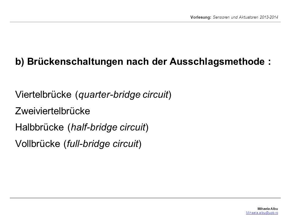 b) Brückenschaltungen nach der Ausschlagsmethode : Viertelbrücke (quarter-bridge circuit) Zweiviertelbrücke Halbbrücke (half-bridge circuit) Vollbrücke (full-bridge circuit)