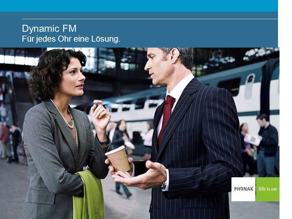 Dynamic FM Für jedes Ohr eine Lösung!