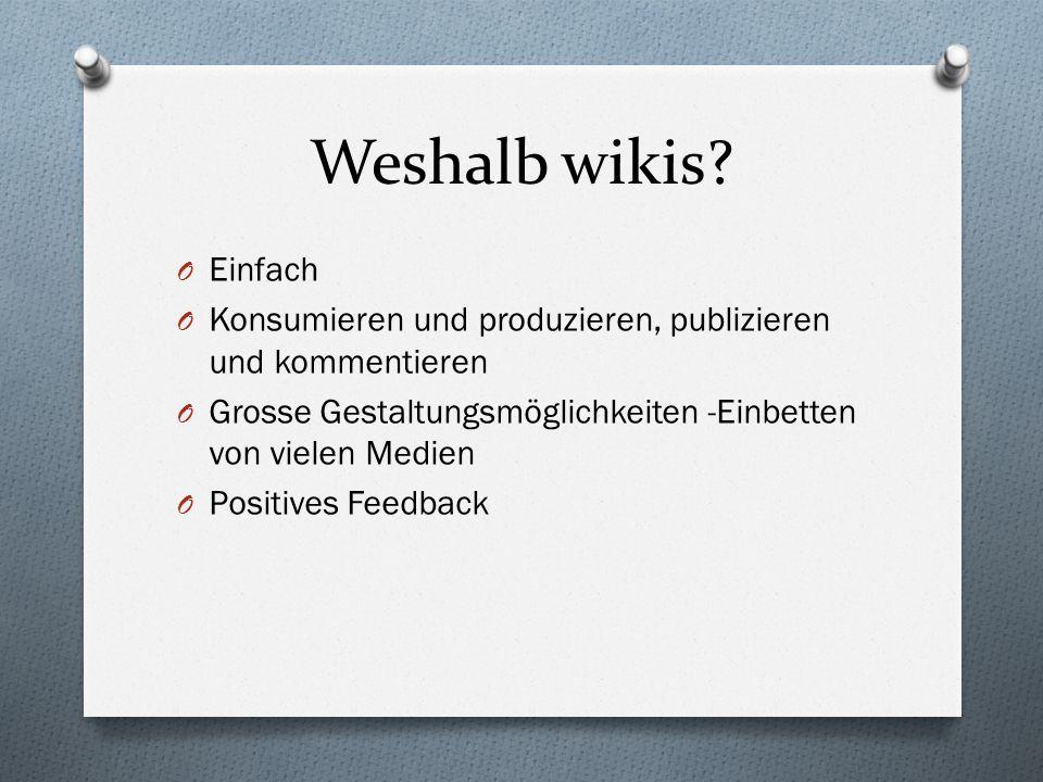 Weshalb wikis Einfach. Konsumieren und produzieren, publizieren und kommentieren. Grosse Gestaltungsmöglichkeiten -Einbetten von vielen Medien.