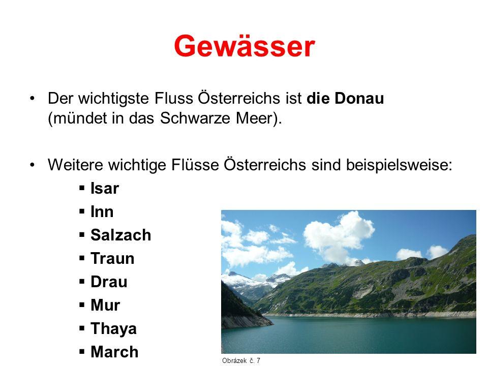 Gewässer Der wichtigste Fluss Österreichs ist die Donau (mündet in das Schwarze Meer). Weitere wichtige Flüsse Österreichs sind beispielsweise: