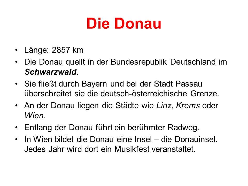 Die Donau Länge: 2857 km. Die Donau quellt in der Bundesrepublik Deutschland im Schwarzwald.