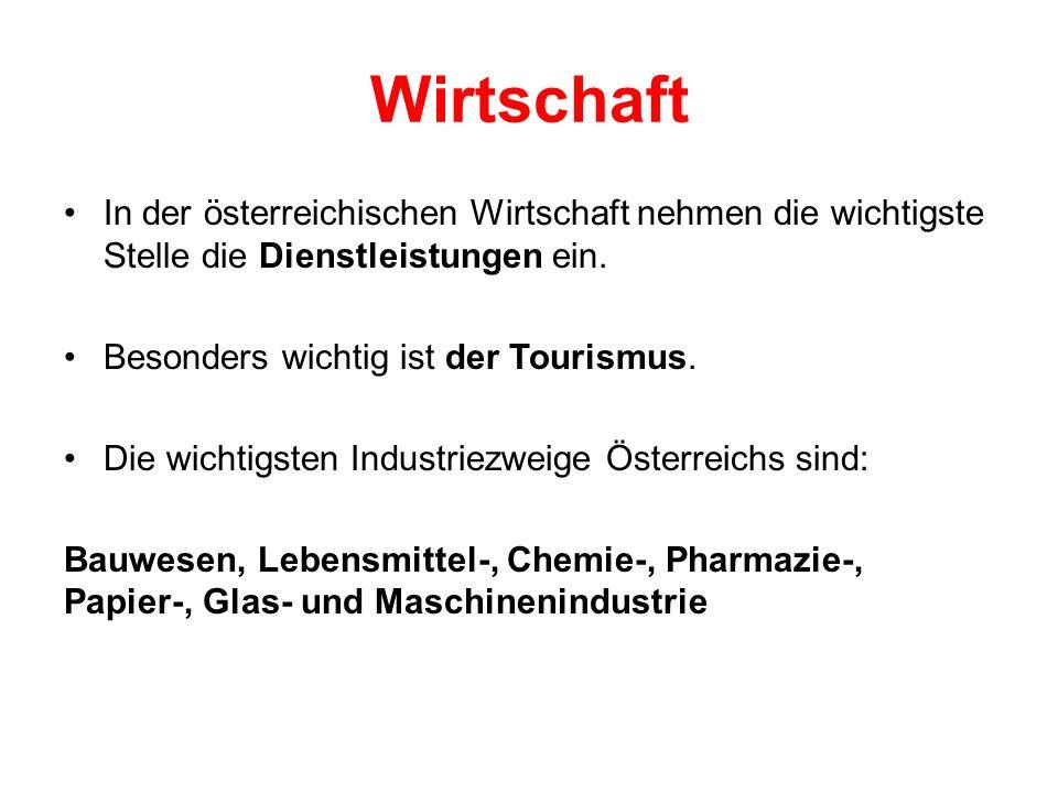 Wirtschaft In der österreichischen Wirtschaft nehmen die wichtigste Stelle die Dienstleistungen ein.