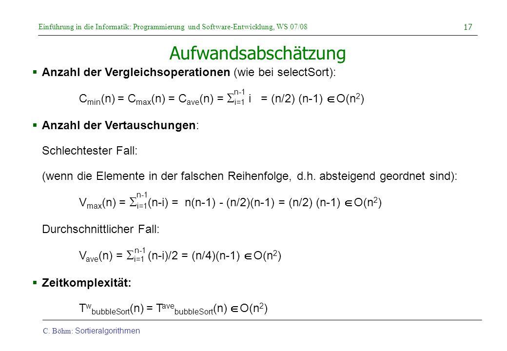 Aufwandsabschätzung Anzahl der Vergleichsoperationen (wie bei selectSort): Cmin(n) = Cmax(n) = Cave(n) = Si=1 i = (n/2) (n-1) Î O(n2)