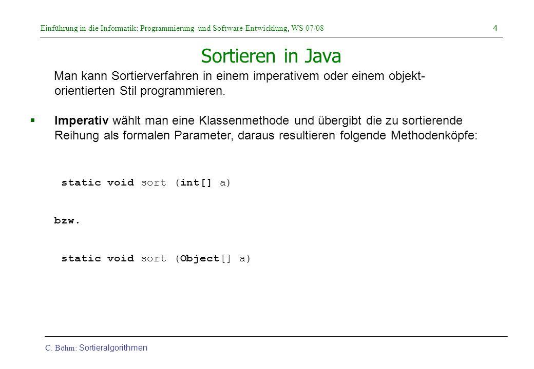 Sortieren in Java Man kann Sortierverfahren in einem imperativem oder einem objekt- orientierten Stil programmieren.