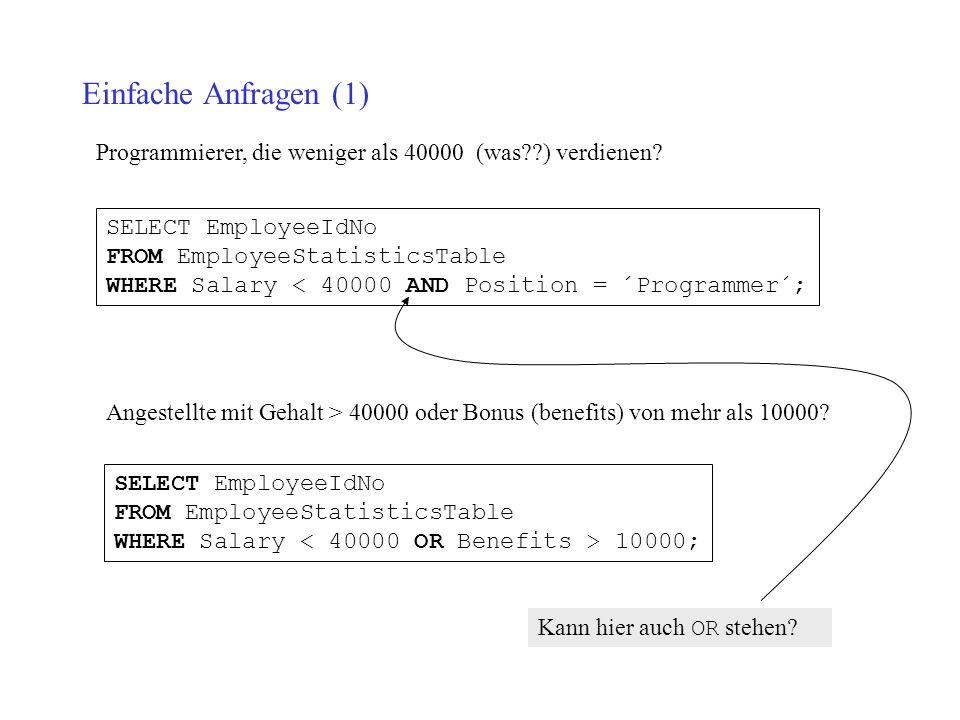 Einfache Anfragen (1) Programmierer, die weniger als 40000 (was ) verdienen SELECT EmployeeIdNo.