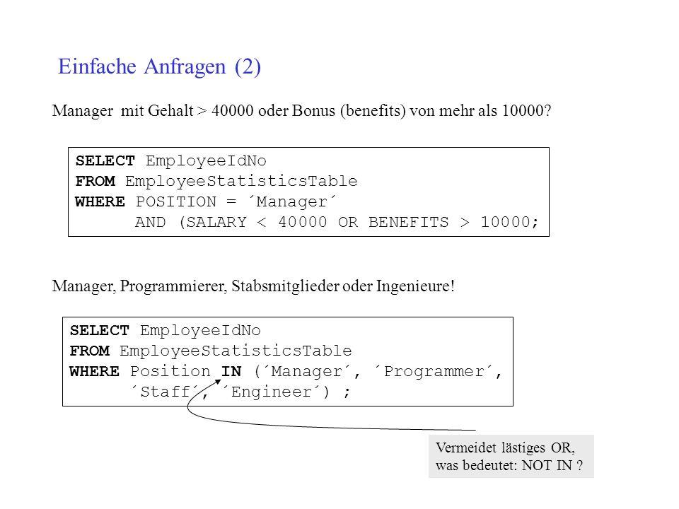 Einfache Anfragen (2) Manager mit Gehalt > 40000 oder Bonus (benefits) von mehr als 10000 SELECT EmployeeIdNo.