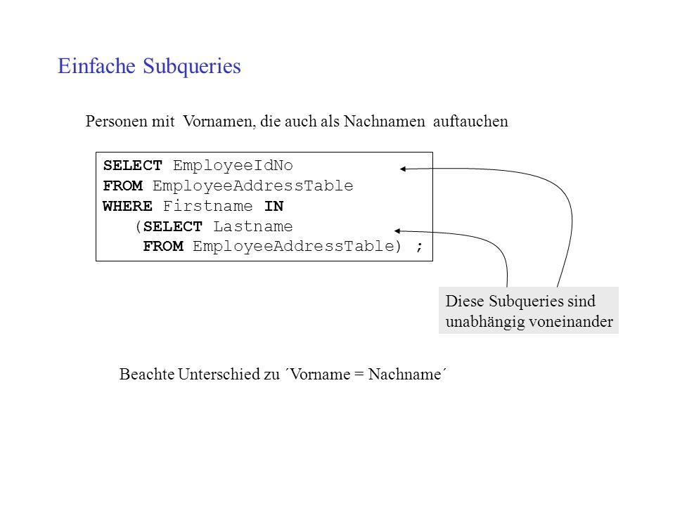 Einfache Subqueries Personen mit Vornamen, die auch als Nachnamen auftauchen. SELECT EmployeeIdNo.
