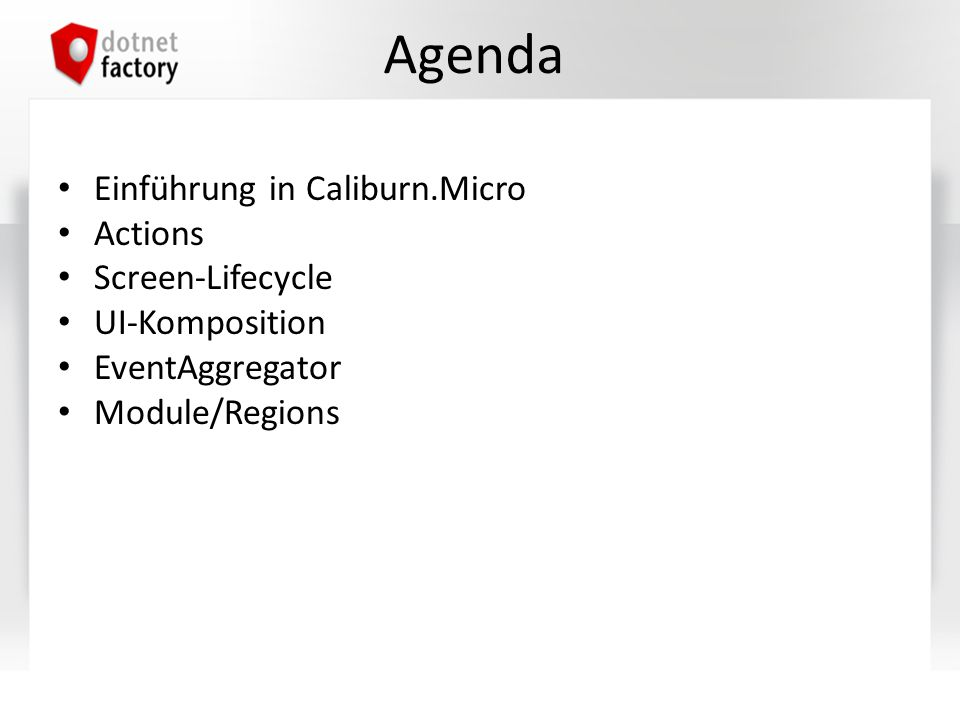 Agenda Einführung in Caliburn.Micro Actions Screen-Lifecycle