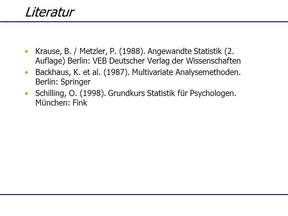 Literatur Krause, B. / Metzler, P. (1988). Angewandte Statistik (2. Auflage) Berlin: VEB Deutscher Verlag der Wissenschaften.