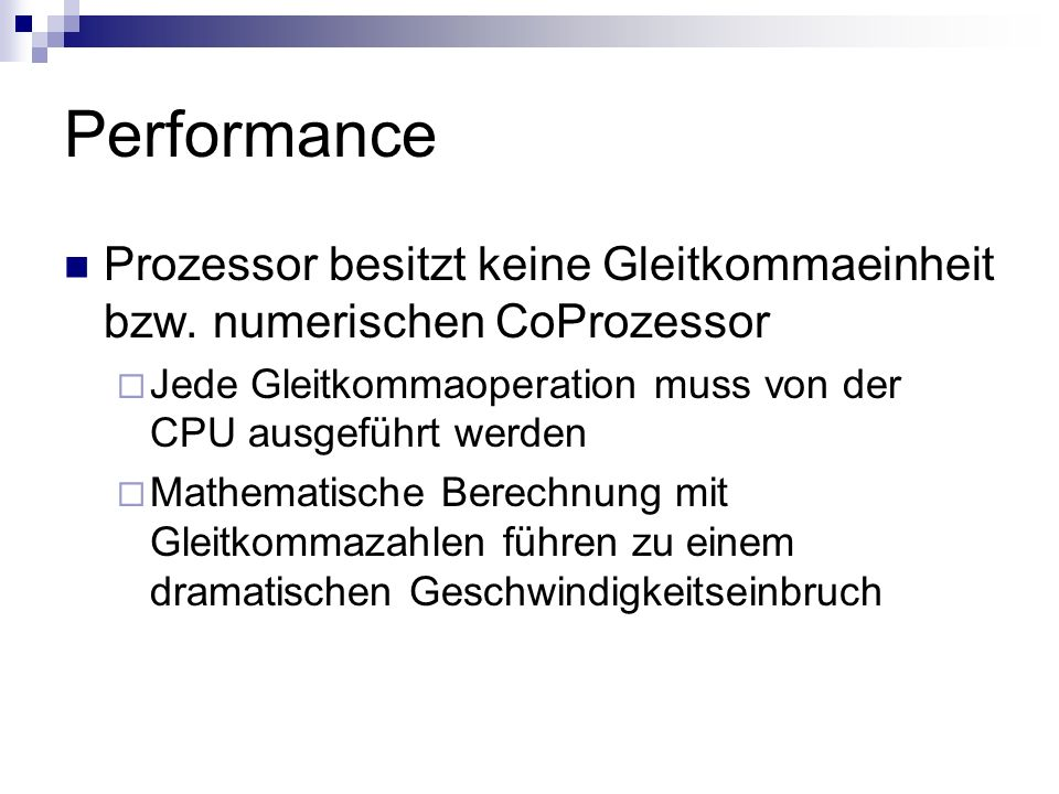 Performance Prozessor besitzt keine Gleitkommaeinheit bzw. numerischen CoProzessor. Jede Gleitkommaoperation muss von der CPU ausgeführt werden.