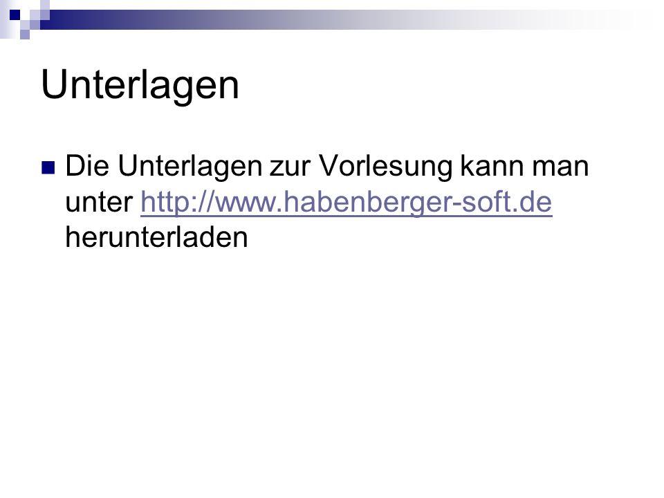 Unterlagen Die Unterlagen zur Vorlesung kann man unter http://www.habenberger-soft.de herunterladen