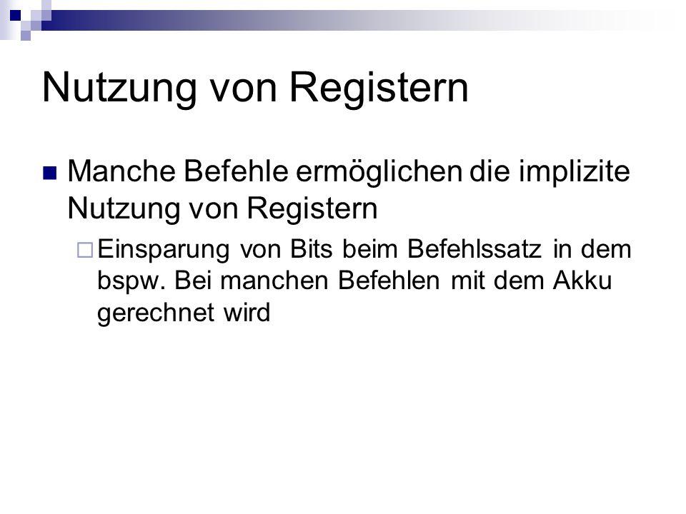 Nutzung von Registern Manche Befehle ermöglichen die implizite Nutzung von Registern.