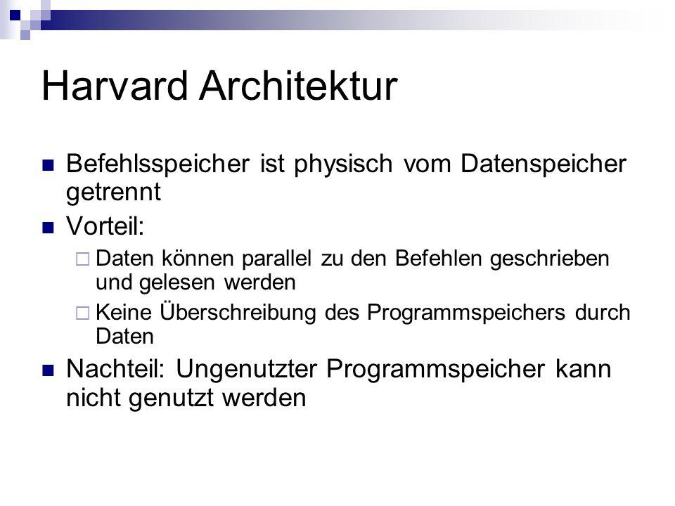 Harvard Architektur Befehlsspeicher ist physisch vom Datenspeicher getrennt. Vorteil: