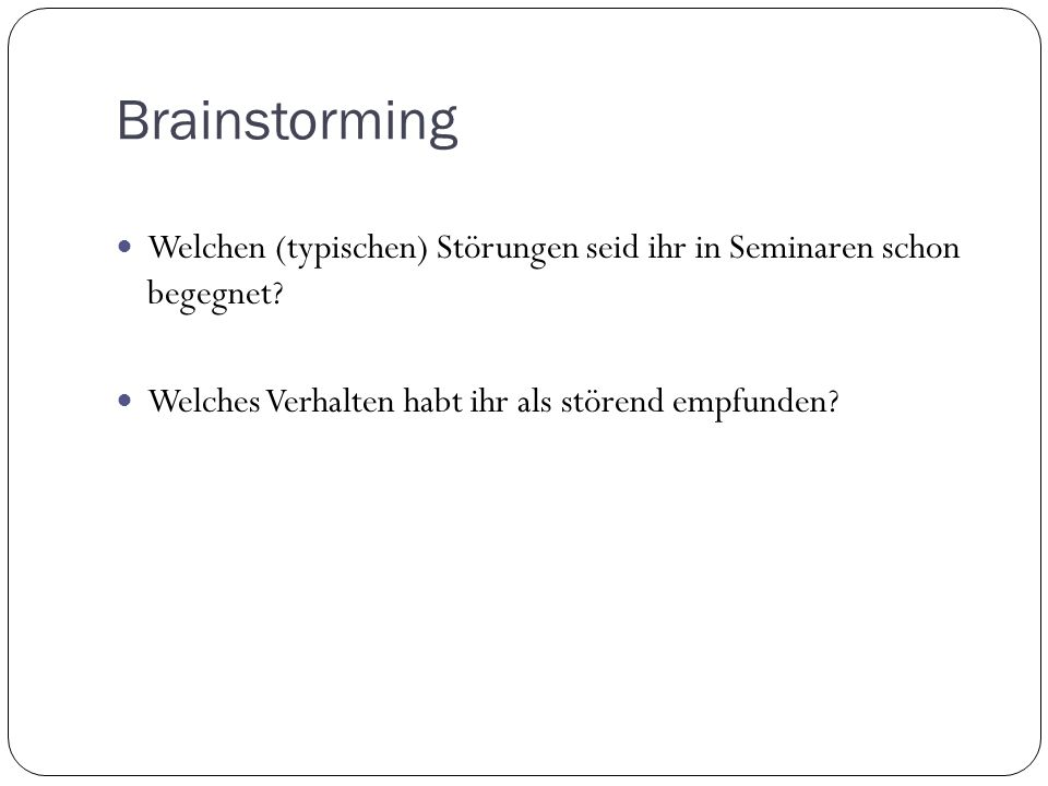 Brainstorming Welchen (typischen) Störungen seid ihr in Seminaren schon begegnet.