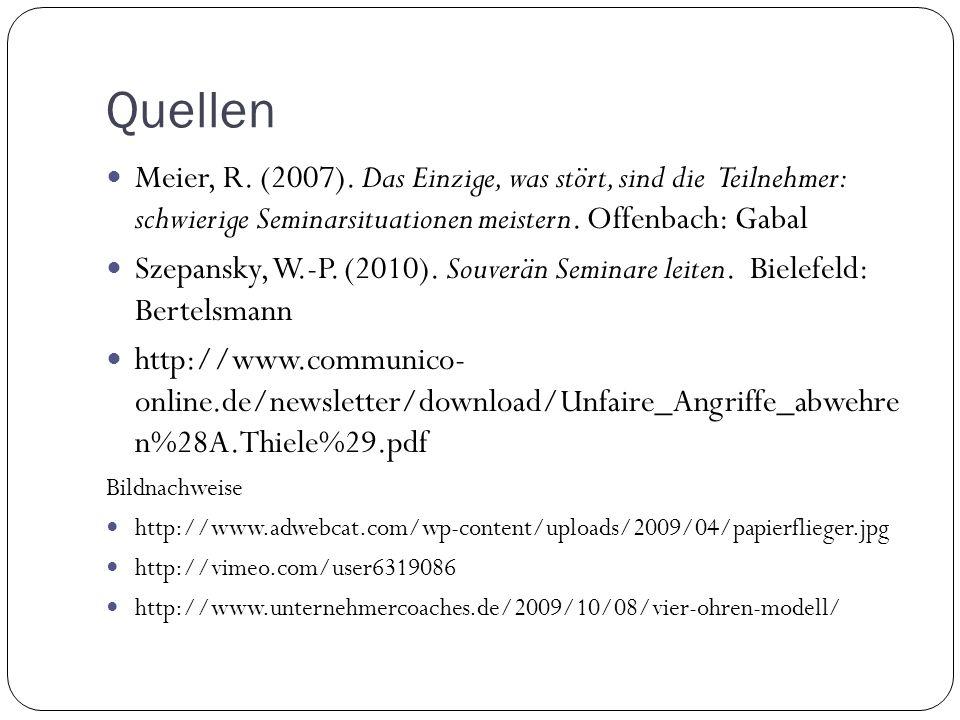 Quellen Meier, R. (2007). Das Einzige, was stört, sind die Teilnehmer: schwierige Seminarsituationen meistern. Offenbach: Gabal.