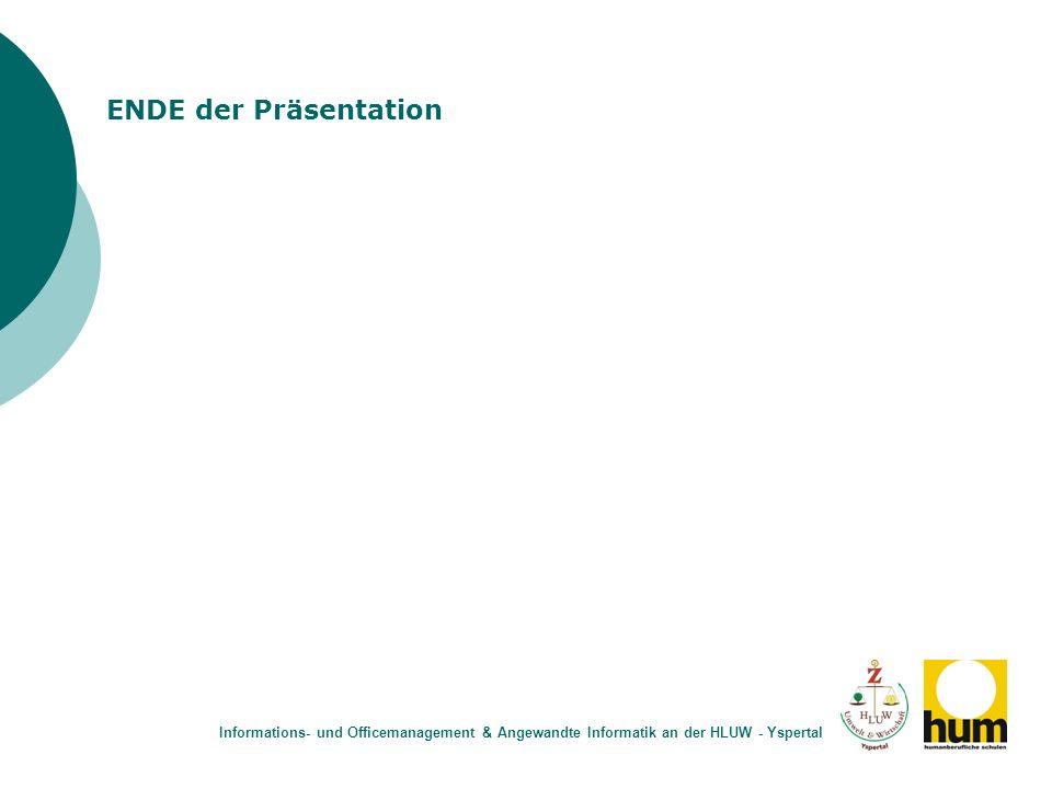 ENDE der Präsentation Informations- und Officemanagement & Angewandte Informatik an der HLUW - Yspertal.