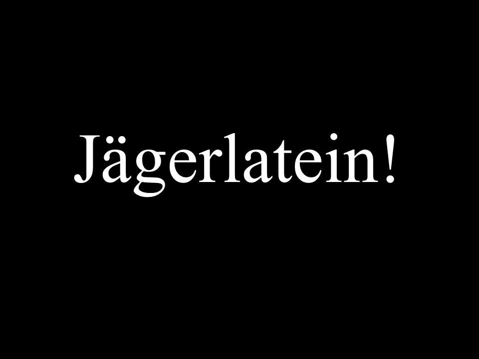 Jägerlatein!