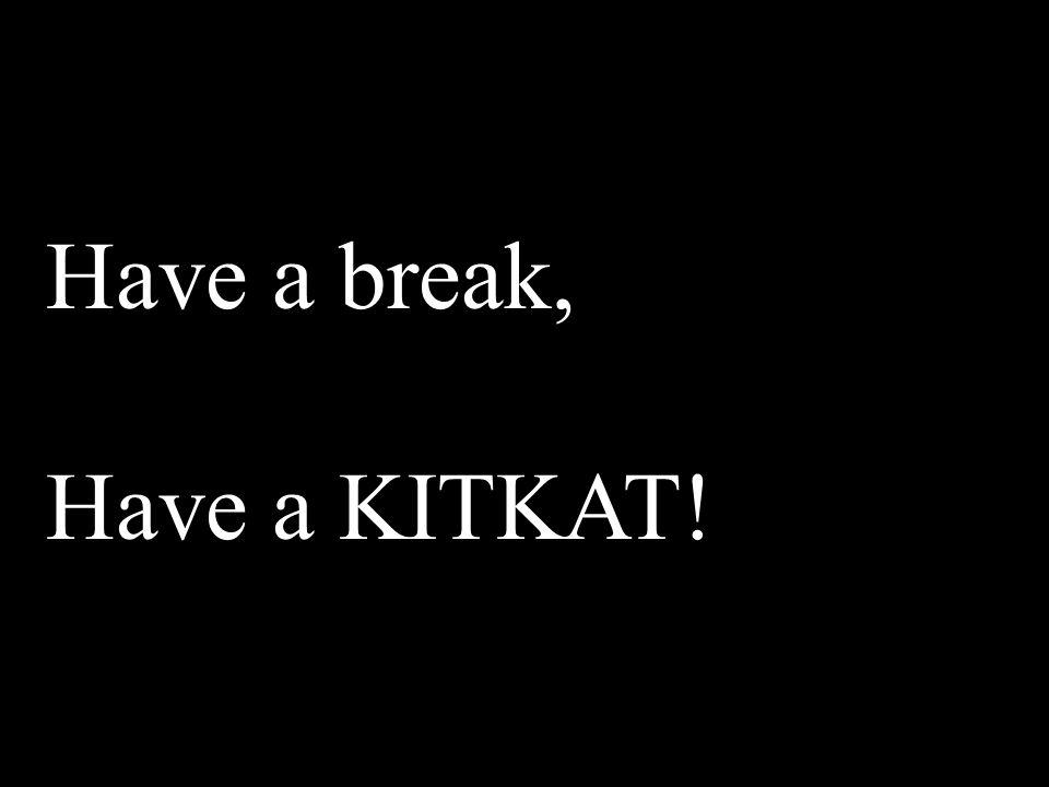Have a break, Have a KITKAT!