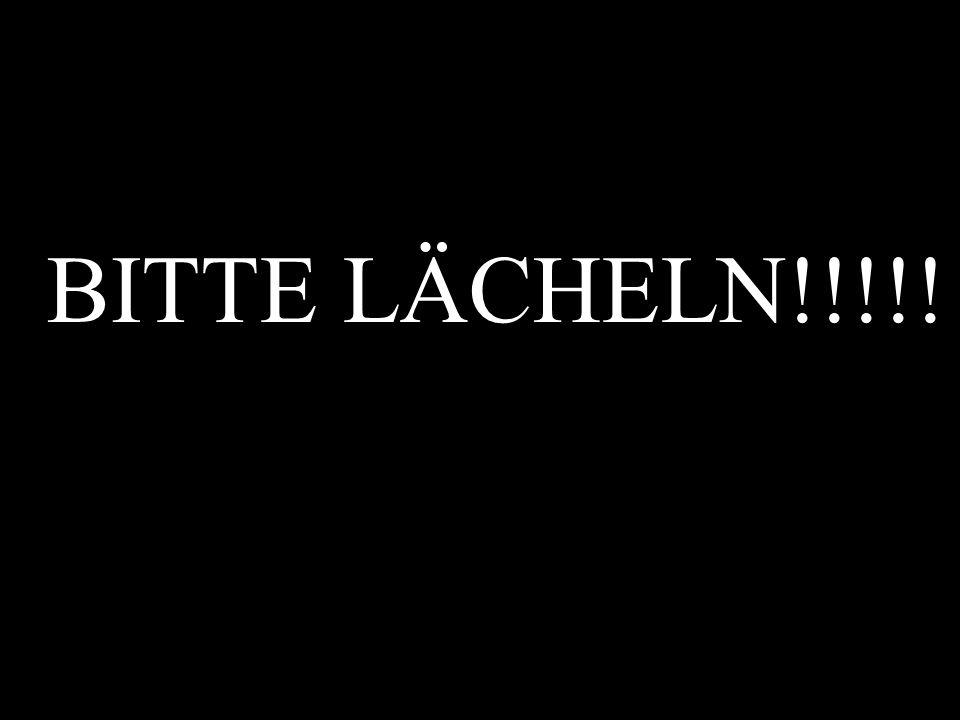 BITTE LÄCHELN!!!!!