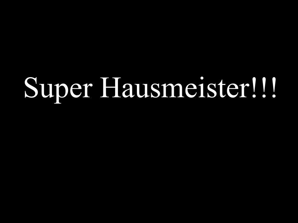 Super Hausmeister!!!