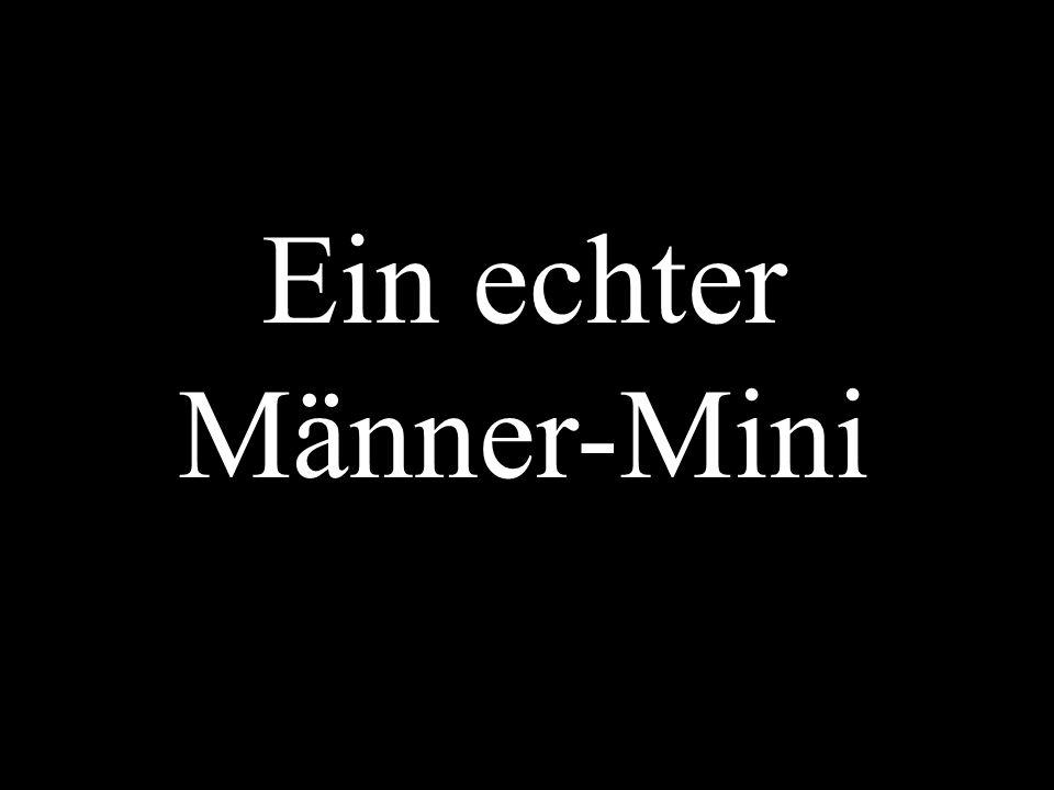Ein echter Männer-Mini