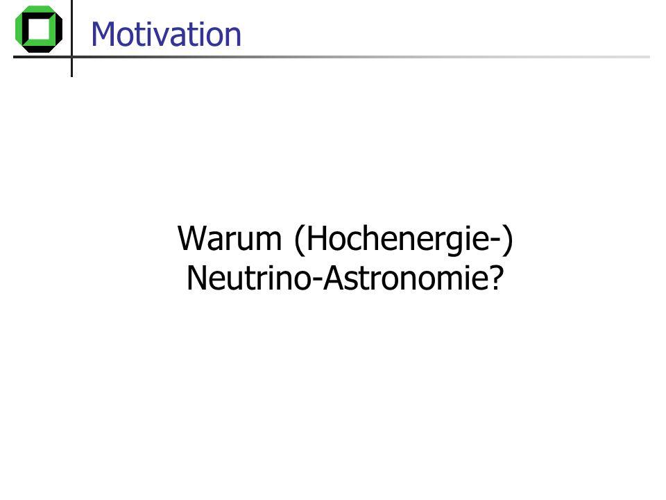 Warum (Hochenergie-) Neutrino-Astronomie