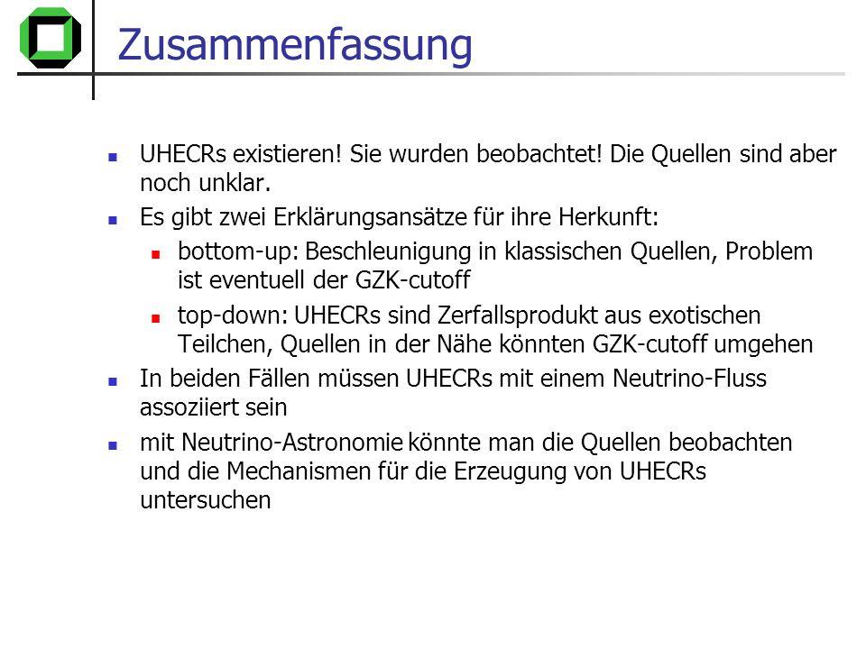 Zusammenfassung UHECRs existieren! Sie wurden beobachtet! Die Quellen sind aber noch unklar. Es gibt zwei Erklärungsansätze für ihre Herkunft: