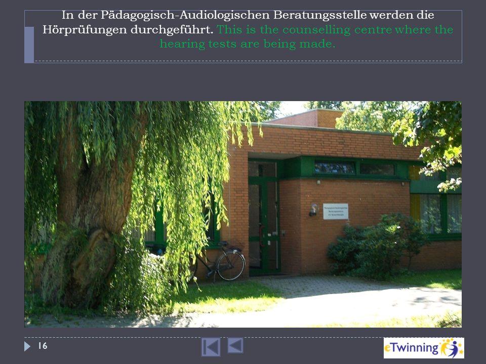 In der Pädagogisch-Audiologischen Beratungsstelle werden die Hörprüfungen durchgeführt.