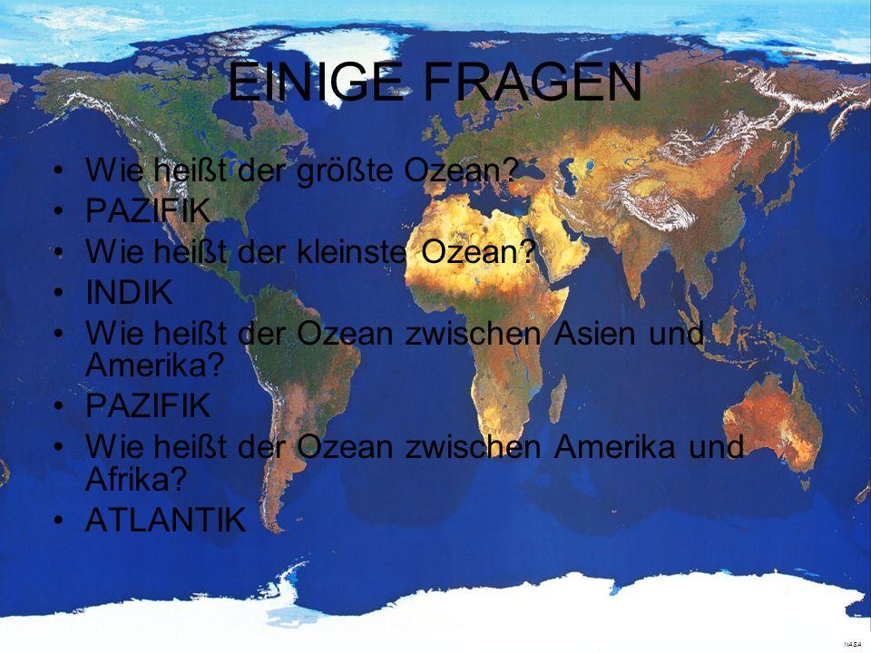 EINIGE FRAGEN Wie heißt der größte Ozean PAZIFIK
