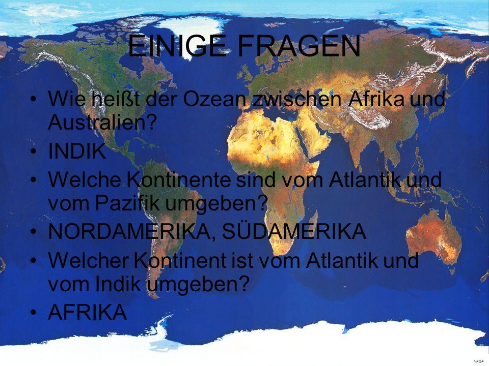 EINIGE FRAGEN Wie heißt der Ozean zwischen Afrika und Australien