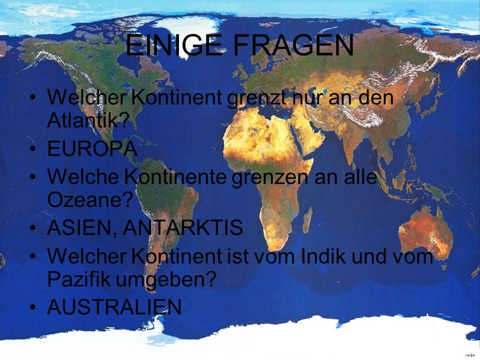 EINIGE FRAGEN Welcher Kontinent grenzt nur an den Atlantik EUROPA