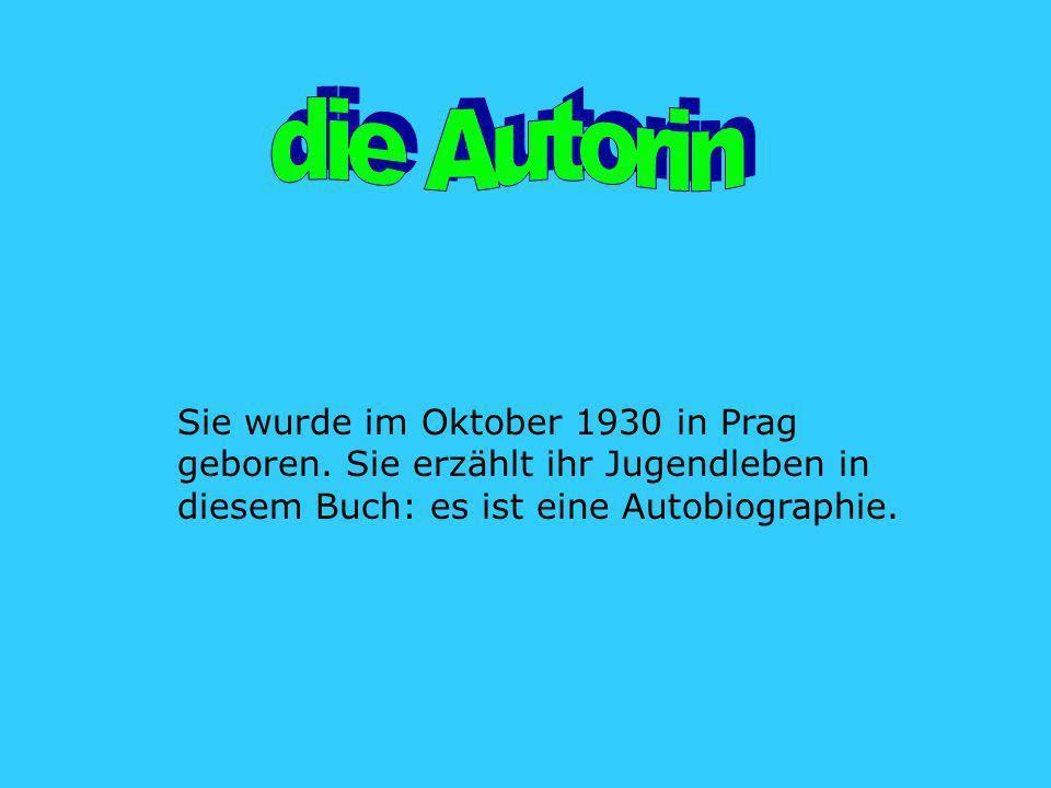 die Autorin Sie wurde im Oktober 1930 in Prag geboren.