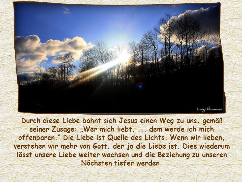"""Durch diese Liebe bahnt sich Jesus einen Weg zu uns, gemäß seiner Zusage: """"Wer mich liebt, ..."""