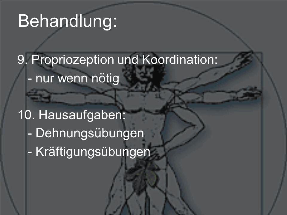 Behandlung: 9. Propriozeption und Koordination: - nur wenn nötig