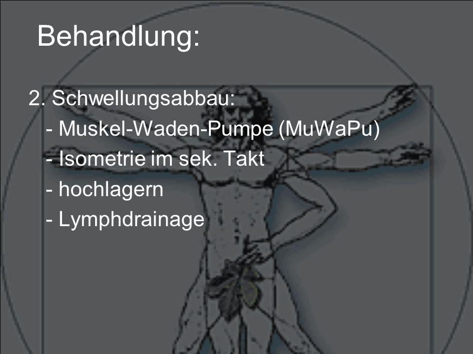 Behandlung: 2. Schwellungsabbau: - Muskel-Waden-Pumpe (MuWaPu)