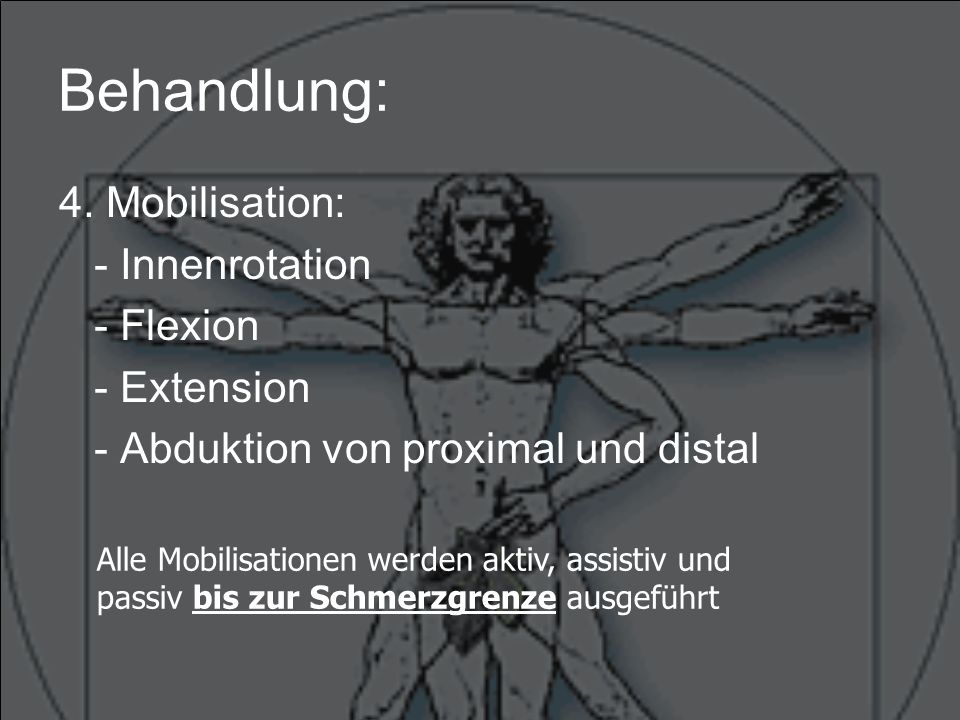 Behandlung: 4. Mobilisation: - Innenrotation - Flexion - Extension