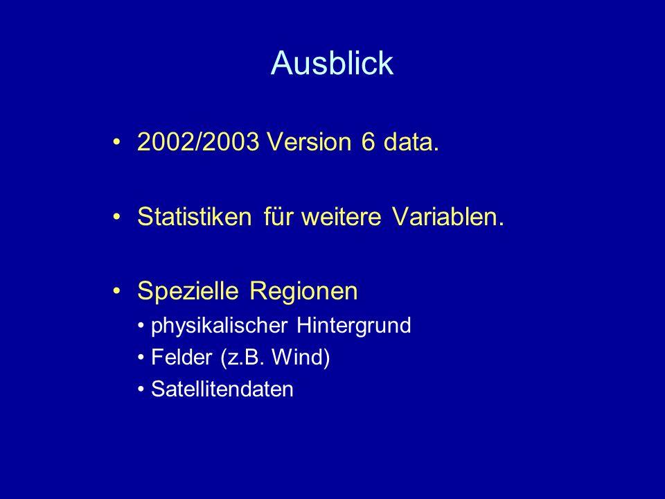 Ausblick 2002/2003 Version 6 data. Statistiken für weitere Variablen.